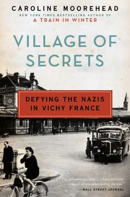 Village of secrets defying the nazis in vichy france