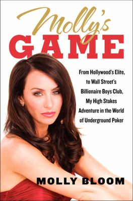 Molly's game : from Hollywood's elite to Wall Street's billionaire boys club, my high-stakes adventure in the world of underground poker