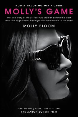 Molly's game : high stakes, hollywood's elite, hotshot bankers, my life in the world of underground poker