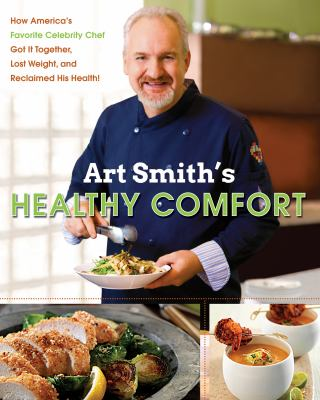 Art Smith's healthy comfort [electronic resource] :  how America's favorite celebrity chef got it together, lost weight, and reclaimed his health!