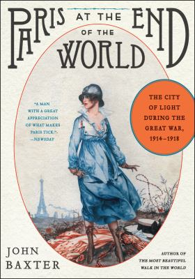 Paris at the end of the world : how the City of Lights soared in its darkest hour, 1914-1918