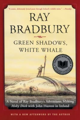 Green shadows, white whale a novel of Ray Bradbury's adventures making Moby Dick with John Huston in Ireland