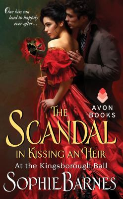 The scandal in kissing an heir : at the Kingsborough Ball