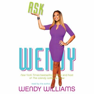 Ask Wendy : straight-up advice for all the drama in your life