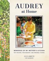 Audrey at home : memories of my mother's kitchen with recipes, photographs, and personal stories