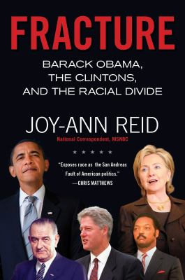 Fracture : Barack Obama, the Clintons, and the racial divide