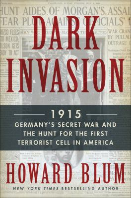 Dark invasion : 1915 : Germany's secret war and the hunt for the first terrorist cell in America