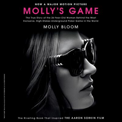 Molly's game : high stakes, Hollywood's elite, hotshot bankers, my life in the world of underground poker.