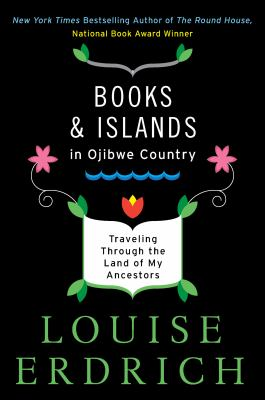 Books and islands in Ojibwe country : traveling through the land of my ancestors