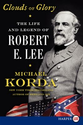 Clouds of glory : the life and legend of Robert E. Lee