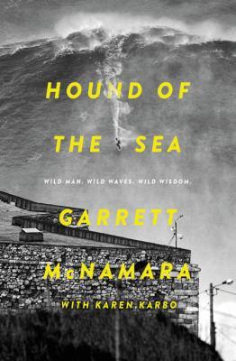 Hound of the sea : wild man, wild waves, wild wisdom