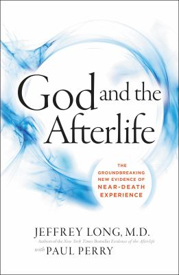 God and the afterlife :  the groundbreaking new evidence for God and near-death experience