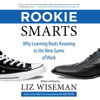 Rookie smarts : why learning beats knowing in the new game of work