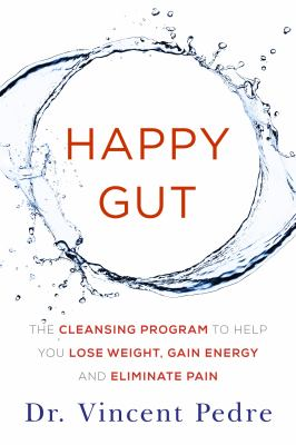 Happy gut : the cleansing program to help you lose weight, gain energy, and eliminate pain
