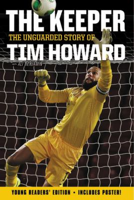 The keeper : the unguarded story of Tim Howard