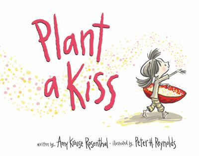 Cover Image for Plant a kiss / written by Amy Krouse Rosenthal ; illustrated by Peter H. Reynolds.