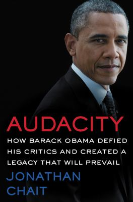 Audacity: how Barack Obama defied his critics and transformed America