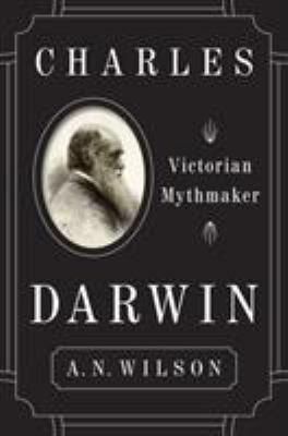 Charles Darwin : Victorian mythmaker