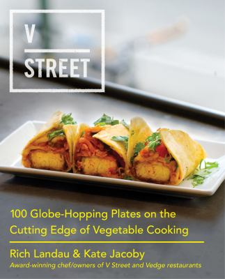 V street :  100 globe-hopping plates on the cutting edge of vegetable cooking