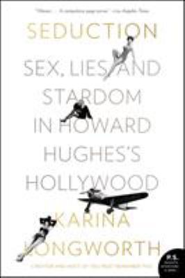 Seduction :  sex, lies, and stardom in Howard Hughes's Hollywood
