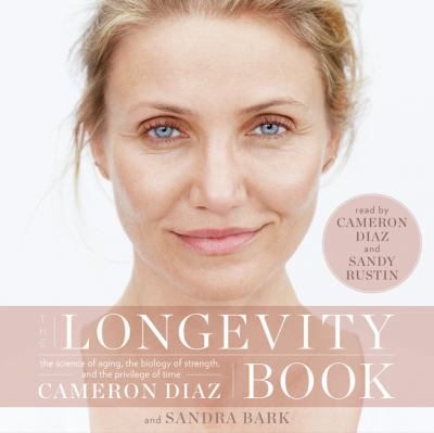 The longevity book : the science of aging, the biology of strength, and the privilege of time