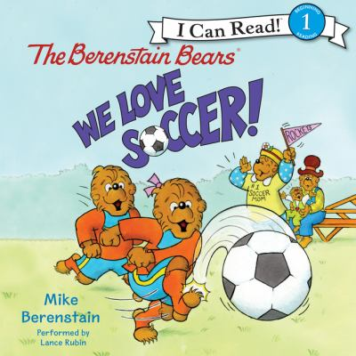 The Berenstain Bears : we love soccer!