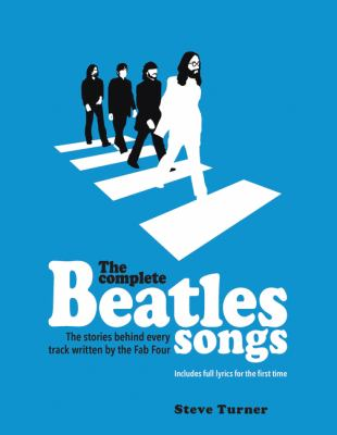 The complete Beatles songs :  the stories behind every track written by the Fab Four