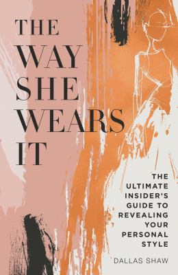 The way she wears it :  the ultimate insider's guide to revealing your personal style