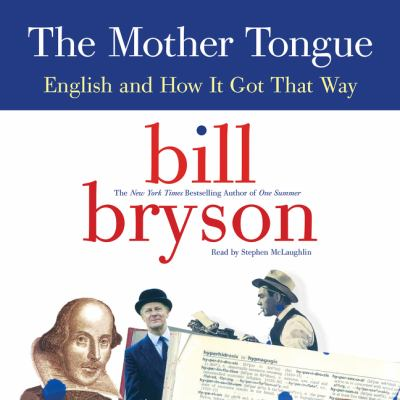 The mother tongue : English and how it got that way