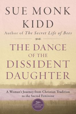 The dance of the dissident daughter : a woman's journey from Christian tradition to the sacred feminine
