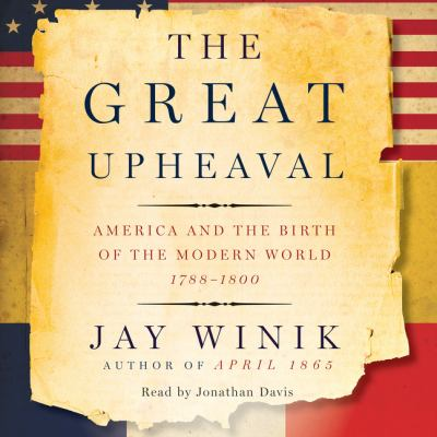 The great upheaval : America and the birth of the modern world, 1788-1800