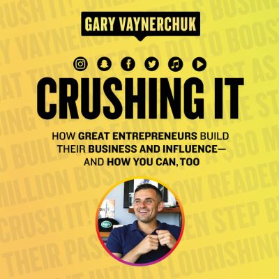 Crushing it! : how great entrepreneurs build business and influence, and how you can, too