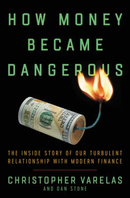 How money became dangerous :  the inside story of our turbulent relationship with modern finance