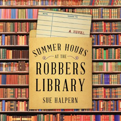 Summer hours at the robbers' library : a novel