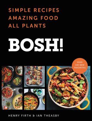 Bosh! :  simple recipes, amazing food, all plants