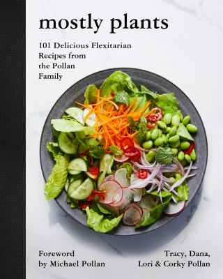 Mostly plants :  101 delicious flexitarian recipes from the Pollan family