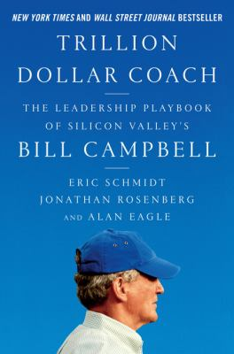 Trillion-dollar coach: the leadership playbook from Silicon Valley's Bill Campbell