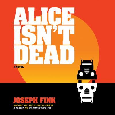 Alice Isn't Dead : A Novel