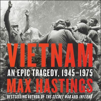 Vietnam An Epic Tragedy, 1945-1975
