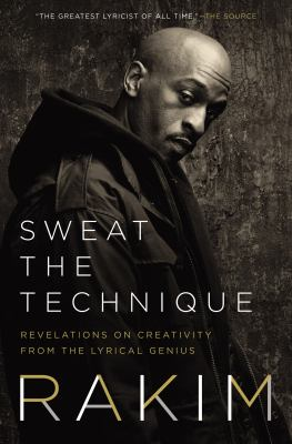 Sweat the Technique Revelations on Creativity from the Lyrical Genius