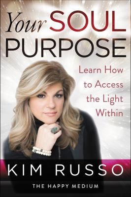 Your soul purpose :  learn how to access the light within