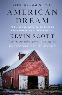 Reprogramming the American dream : from rural America to Silicon Valley--making AI serve us all
