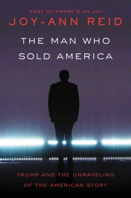 The man who sold America: Trump and the unravelling of the American story