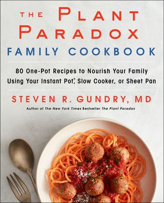 The plant paradox family cookbook :  80 one-pot recipes to nourish your family using your Instant Pot, slow cooker, or sheet pan