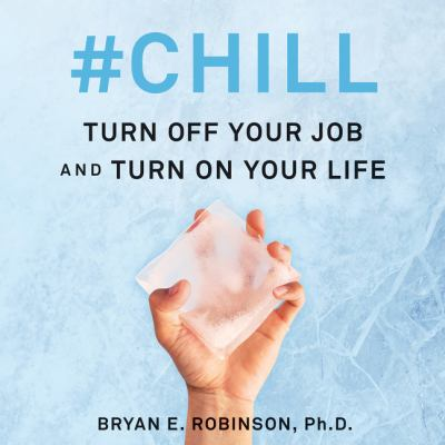 #Chill Turn Off Your Job and Turn On Your Life