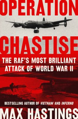 Operation Chastise : the RAF's most brilliant attack of World War II