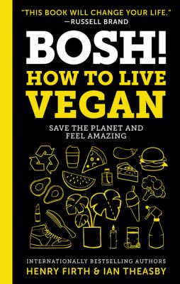 BOSH! : how to live vegan, save the planet and feel amazing