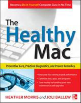 The healthy Mac : preventive care, practical diagnostics, and proven remedies