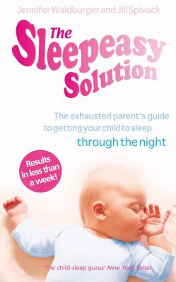 Cover Image for The sleepeasy solution : the exhausted parent's guide to getting your child to sleep : from birth to age five