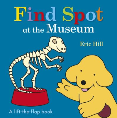 Find Spot at the museum : a lift-the-flap book